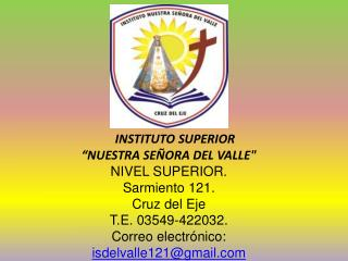 "INSTITUTO SUPERIOR ""NUESTRA SEÑORA DEL VALLE"" NIVEL SUPERIOR.    Sarmiento 121."