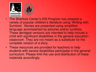 The Sherlock Center s DSI Program has adapted a variety of popular children s literature using  Writing with Symbols . S