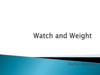 Watch and Weight