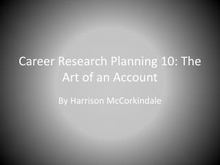 Career Research Planning 10: The Art of an Account