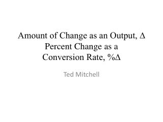 Amount of Change as an Output, ∆ Percent Change  as a  Conversion Rate, %∆