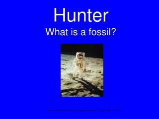 Hunter What is a fossil