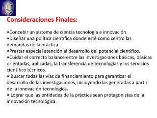 Consideraciones Finales: Concebir un sistema de ciencia tecnología e innovación.