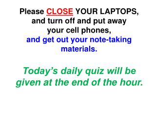 Please  CLOSE YOUR  LAPTOPS, and turn off and put away  your  cell phones,