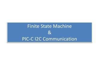 Finite State Machine  & PIC-C I2C Communication