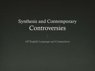 Synthesis and Contemporary  Controversies