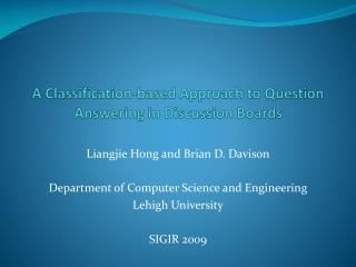 A Classification-based Approach to Question Answering in Discussion Boards