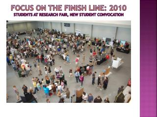 Focus on the finish line: 2010 students at research fair, new student convocation