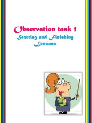 Observation task 1  S tarting and Finishing  L essons