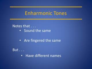 Enharmonic Tones