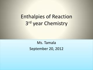 Enthalpies of Reaction 3 rd  year Chemistry