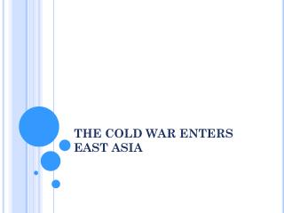 THE COLD WAR ENTERS EAST ASIA