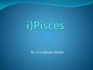 i)Pisces