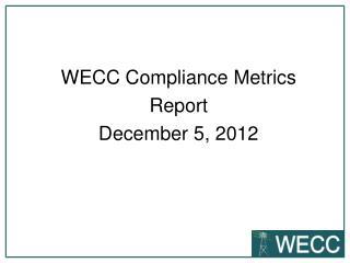 WECC Compliance Metrics Report December 5,  2012