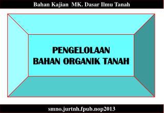 PENGELOLAAN  BAHAN  ORGANIK TANAH