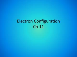 Electron Configuration Ch 11
