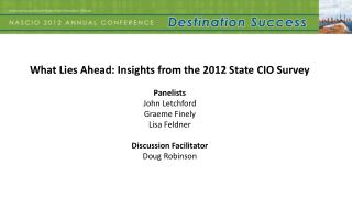 What Lies Ahead: Insights from the 2012 State CIO Survey Panelists John  Letchford Graeme Finely