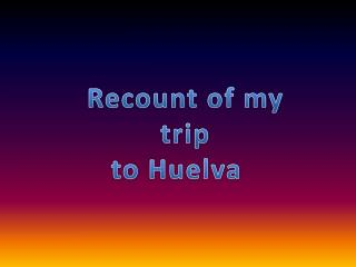Recount  of my  trip to  Huelva