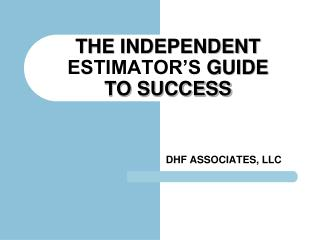 THE INDEPENDENT ESTIMATOR'S  GUIDE TO SUCCESS
