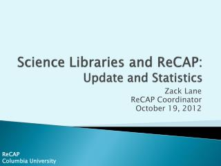 Science Libraries and ReCAP: Update and Statistics