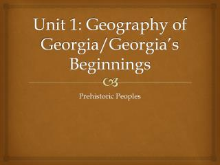 Unit 1: Geography of Georgia/Georgia's Beginnings