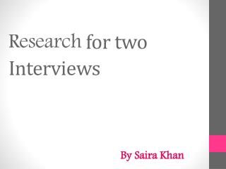 R esearch  for two Interviews