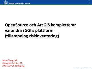 OpenSource  och  ArcGIS  kompletterar varandra i  SGI's  plattform  (tillämpning riskinventering)