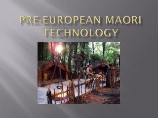 PRE-EUROPEAN MAORI  TECHNOLOGY