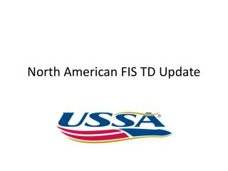 North American FIS TD Update