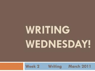 WRITING WEDNESDAY!