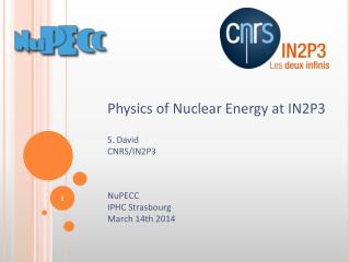 Physics  of  Nuclear Energy at  IN2P3 S. David CNRS/IN2P3 NuPECC IPHC Strasbourg March 14th 2014