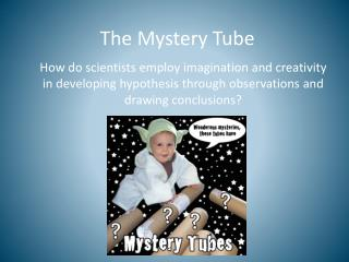 The Mystery Tube
