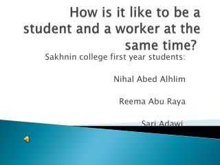 How is it like to be a student and a worker at the same time?