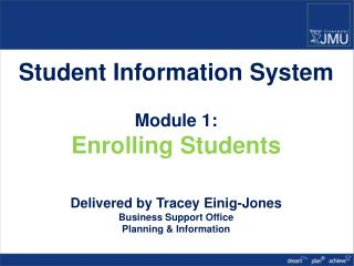 Student Information System Module 1: Enrolling Students Delivered by Tracey Einig-Jones