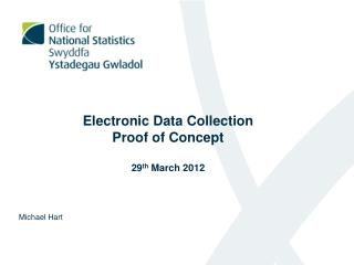 Electronic Data Collection  Proof of Concept 29 th  March 2012