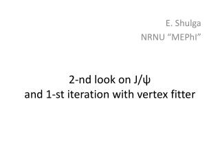 2-nd look on J/ ? and 1-st iteration with vertex fitter