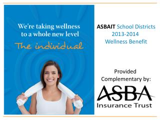 ASBAIT  School Districts 2013-2014  Wellness Benefit Provided  Complementary by: