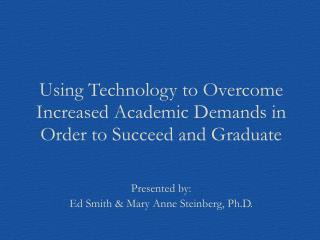 Using Technology to Overcome Increased Academic Demands in Order to Succeed and  Graduate