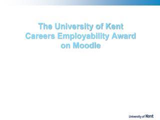 The University of Kent  Careers Employability Award on Moodle