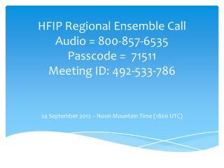 HFIP Regional Ensemble Call Audio  = 800-857-6535 Passcode =  71511 Meeting ID: 492-533-786
