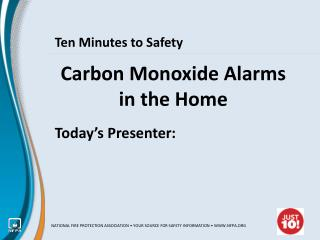 Carbon Monoxide Alarms in the Home Today's  Presenter: