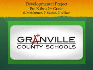 Developmental Project Pre-K thru 2 nd  Grade S.  McMannen , P. Sutton, J.  Wilker