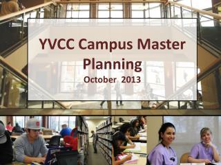 YVCC Campus Master Planning October  2013