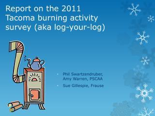 Report on the 2011 Tacoma burning activity survey (aka  l og-your-log)