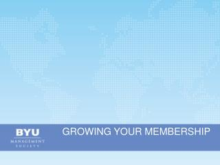 GROWING YOUR MEMBERSHIP