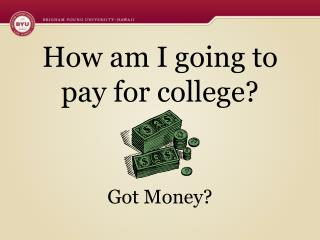 How am I going to pay for college? Got Money?