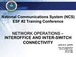 National Communications System NCS ESF 2 Training Conference   NETWORK OPERATIONS    INTEROFFICE AND INTER-SWITCH CONNEC