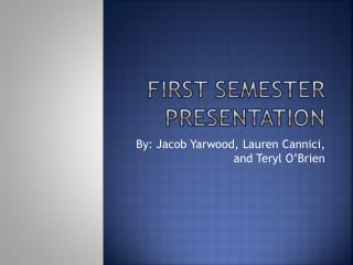 First Semester Presentation