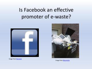 Is Facebook an effective promoter of e-waste?