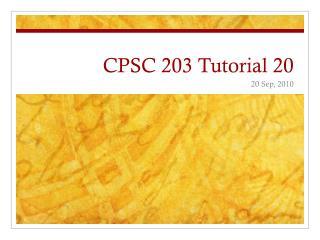 CPSC 203 Tutorial 20